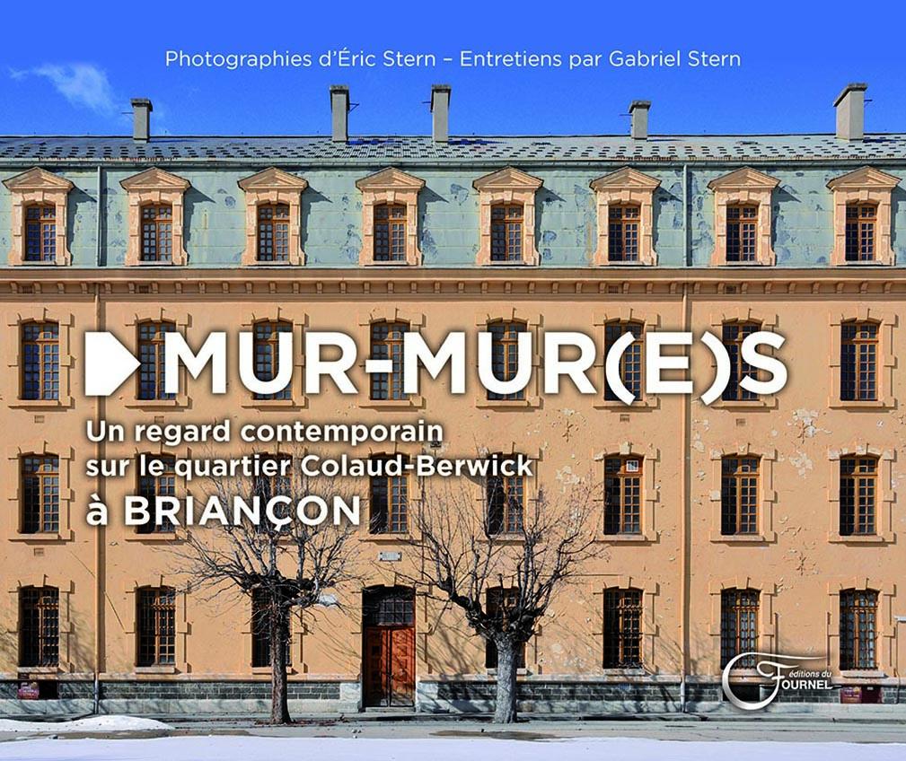 MUR-MUR(E)S - Un regard contemporain sur le quartier Colaud-Berwick à  Briançon